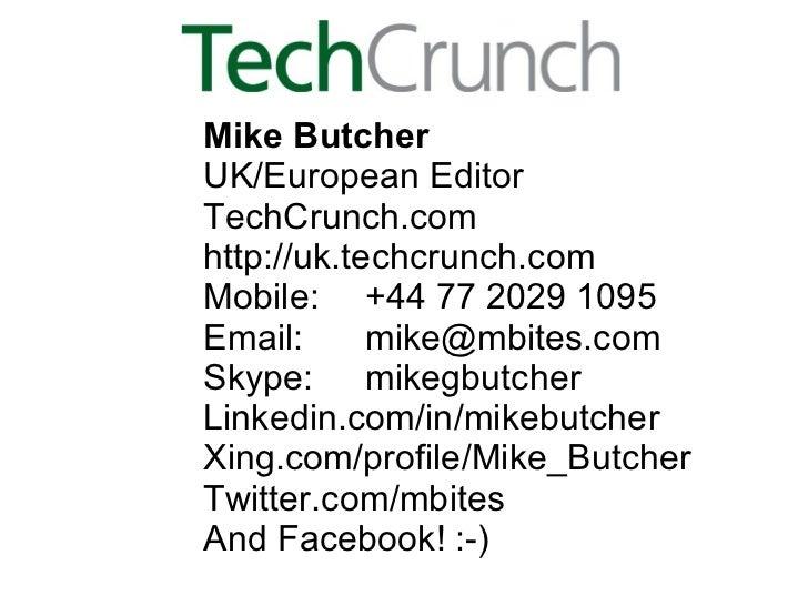 Mike Butcher UK/EuropeanEditor TechCrunch.com http://uk.techcrunch.com Mobile: +44 77 2029 1095 Email: [email_address] Sk...