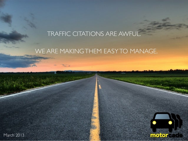 TRAFFIC CITATIONS ARE AWFUL.             WE ARE MAKING THEM EASY TO MANAGE.March 2013