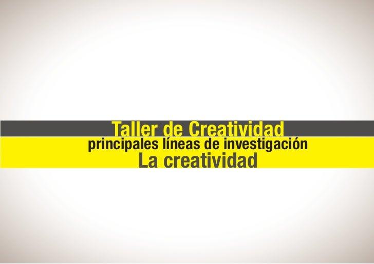 Taller de Creatividadprincipales líneas de investigación        La creatividad