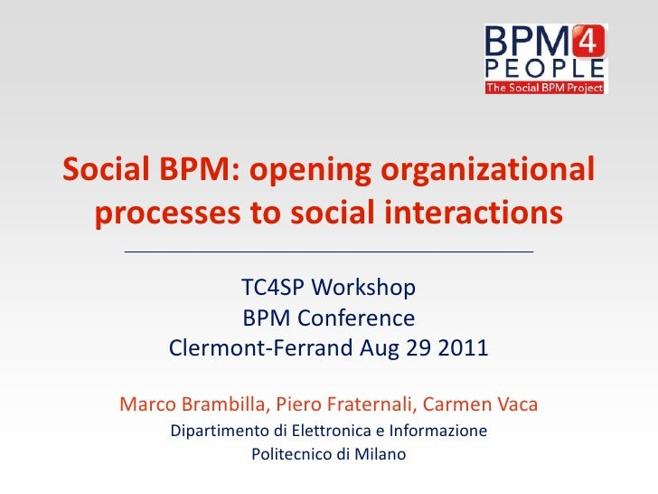 Social BPM: opening organizational processes to social interactions<br />TC4SP Workshop<br />BPM ConferenceClermont-Ferran...
