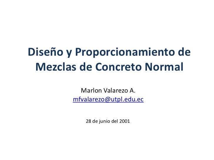 Diseño y Proporcionamiento de Mezclas de Concreto Normal<br />Marlon Valarezo A.<br />mfvalarezo@utpl.edu.ec<br />28 de ju...