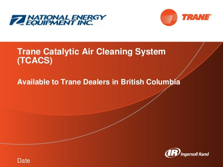 Trane Catalytic Air Cleaning System(TCACS)Available to Trane Dealers in British ColumbiaDate