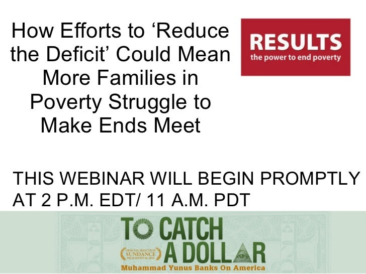 How Efforts to 'Reduce the Deficit' Could Mean More Families in Poverty Struggle to Make Ends Meet THIS WEBINAR WILL BEGIN...