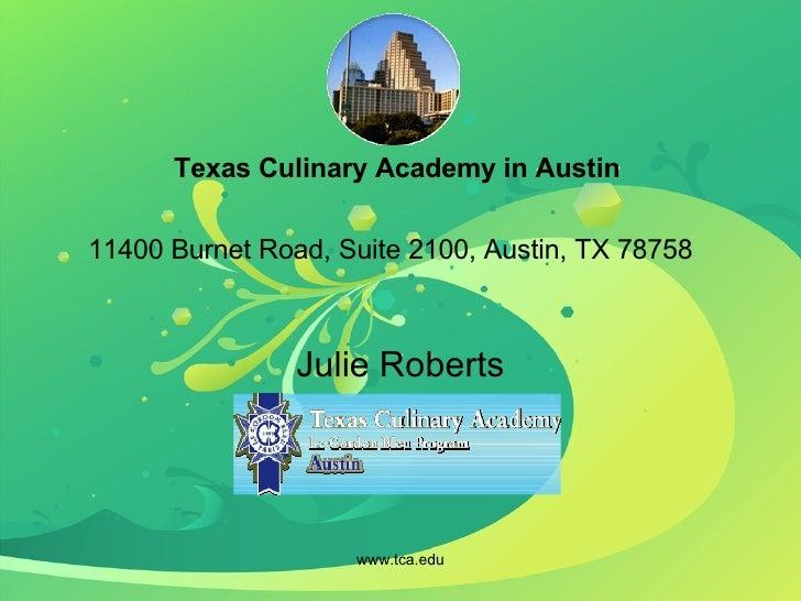 Texas Culinary Academy in Austin 11400 Burnet Road, Suite 2100, Austin, TX 78758   Julie Roberts