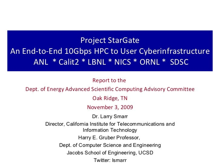 Project StarGate An End-to-End 10Gbps HPC to User Cyberinfrastructure ANL * Calit2 * LBNL * NICS * ORNL * SDSC