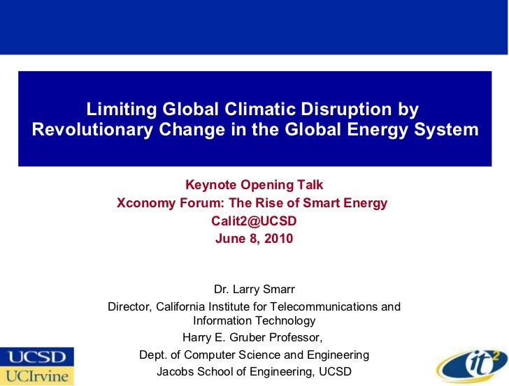 Limiting Global Climatic Disruption by  Revolutionary Change in the Global Energy System Keynote Opening Talk Xconomy Foru...