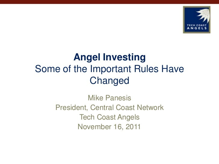 Angel InvestingSome of the Important Rules Have            Changed              Mike Panesis    President, Central Coast N...