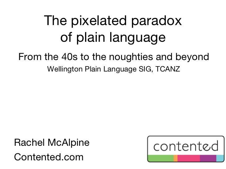 The pixelated paradox       of plain languageFrom the 40s to the noughties and beyond      Wellington Plain Language SIG, ...
