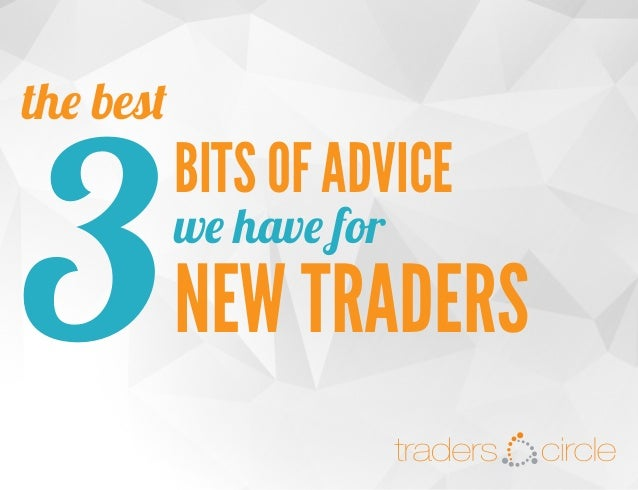 traders  the best  3  circle  BITS OF ADVICE we have for  NEW TRADERS TradersCircle Pty Ltd, ABN 65 120 660 497 is a corpo...