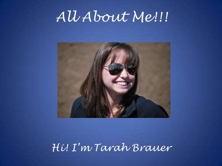 All About Me!!!<br />Hi! I'm Tarah Brauer<br />
