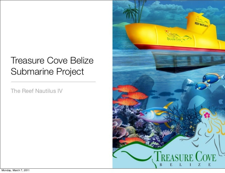 Treasure Cove Belize      Submarine Project      The Reef Nautilus IVMonday, March 7, 2011
