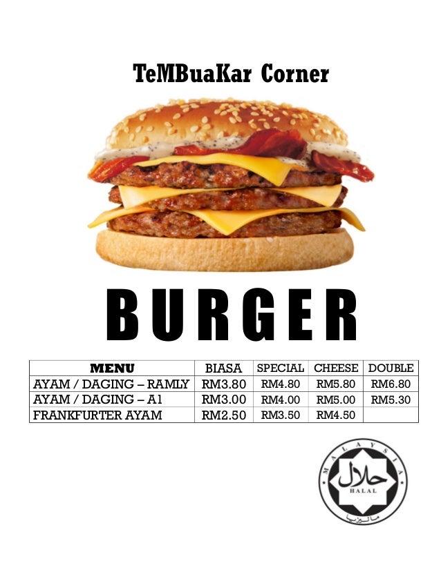 B U R G E R TeMBuaKar Corner MENU BIASA SPECIAL CHEESE DOUBLE AYAM / DAGING – RAMLY RM3.80 RM4.80 RM5.80 RM6.80 AYAM / DAG...