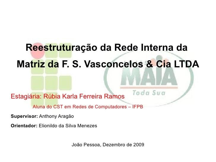 Reestruturação da Rede Interna da  Matriz da F. S. Vasconcelos & Cia LTDA Estagiária: Rúbia Karla Ferreira Ramos   Aluna d...