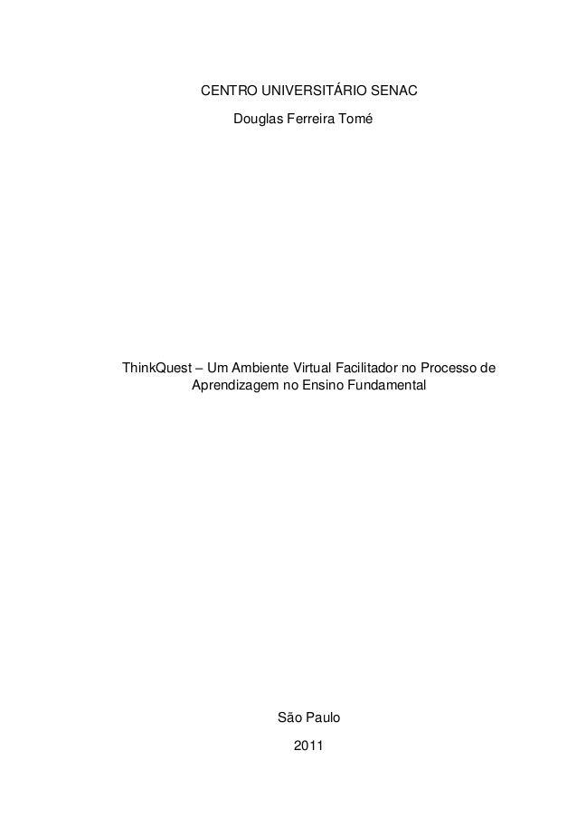 CENTRO UNIVERSITÁRIO SENAC                 Douglas Ferreira ToméThinkQuest – Um Ambiente Virtual Facilitador no Processo d...