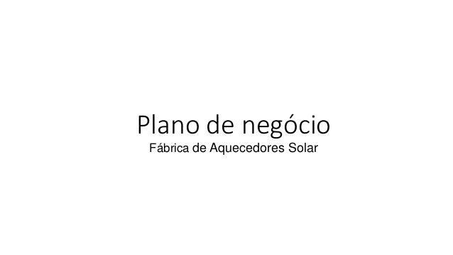 Plano de negócio Fábrica de Aquecedores Solar