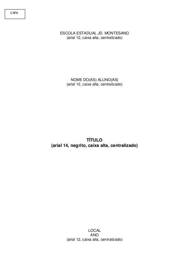 CAPA           ESCOLA ESTADUAL JD. MONTESANO              (arial 12, caixa alta, centralizado)                 NOME DO(AS)...