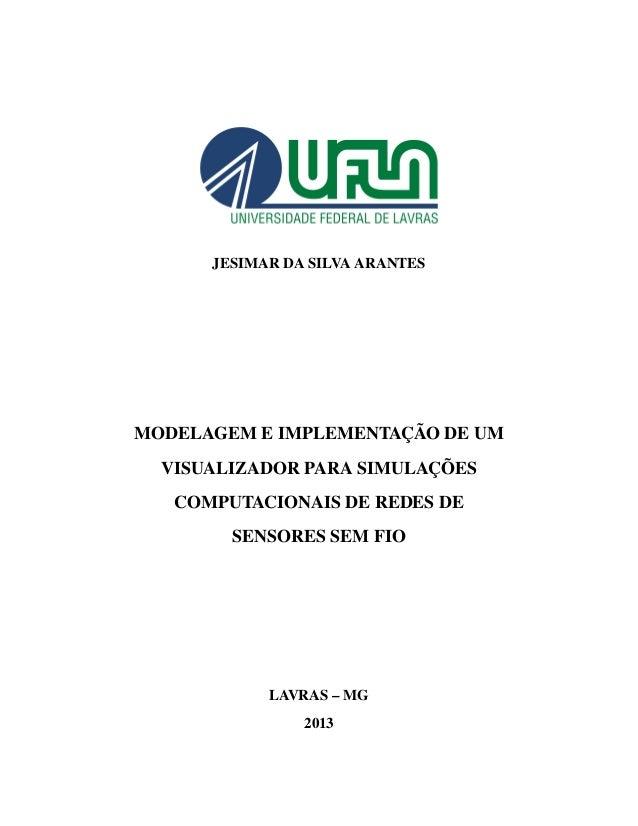 JESIMAR DA SILVA ARANTES MODELAGEM E IMPLEMENTAÇÃO DE UM VISUALIZADOR PARA SIMULAÇÕES COMPUTACIONAIS DE REDES DE SENSORES ...