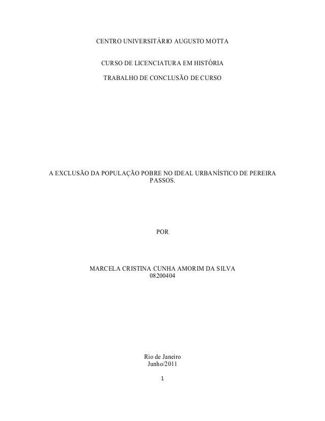 1 CENTRO UNIVERSITÁRIO AUGUSTO MOTTA CURSO DE LICENCIATURA EM HISTÓRIA TRABALHO DE CONCLUSÃO DE CURSO A EXCLUSÃO DA POPULA...