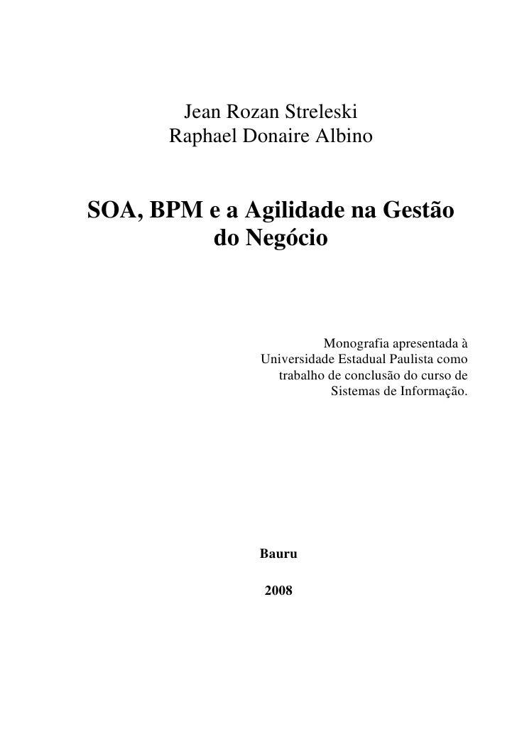 Jean Rozan Streleski        Raphael Donaire Albino   SOA, BPM e a Agilidade na Gestão          do Negócio                 ...