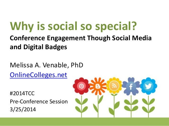 Why is social so special? Conference Engagement Though Social Media and Digital Badges Melissa A. Venable, PhD OnlineColle...