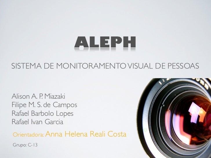 ALEPHSISTEMA DE MONITORAMENTO VISUAL DE PESSOASAlison A. P. MiazakiFilipe M. S. de CamposRafael Barbolo LopesRafael Ivan G...