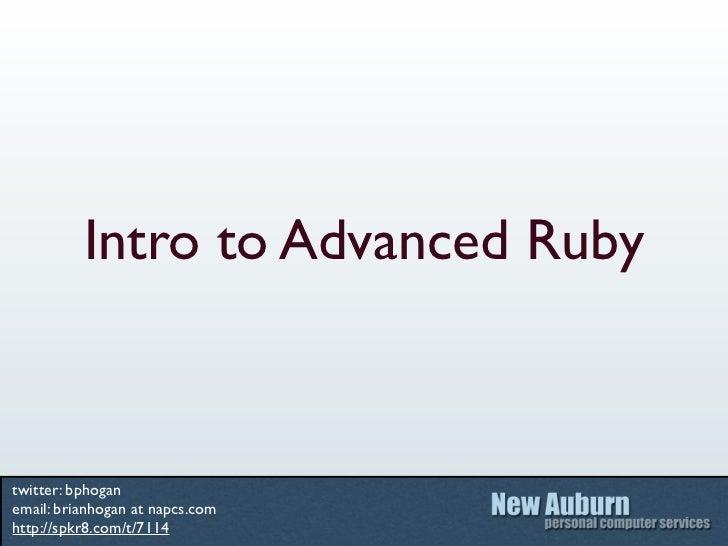 Intro to Advanced Rubytwitter: bphoganemail: brianhogan at napcs.comhttp://spkr8.com/t/7114