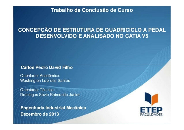 Trabalho de Conclusão de Curso  CONCEPÇÃO DE ESTRUTURA DE QUADRICICLO A PEDAL  DESENVOLVIDO E ANALISADO NO CATIA V5  Carlo...