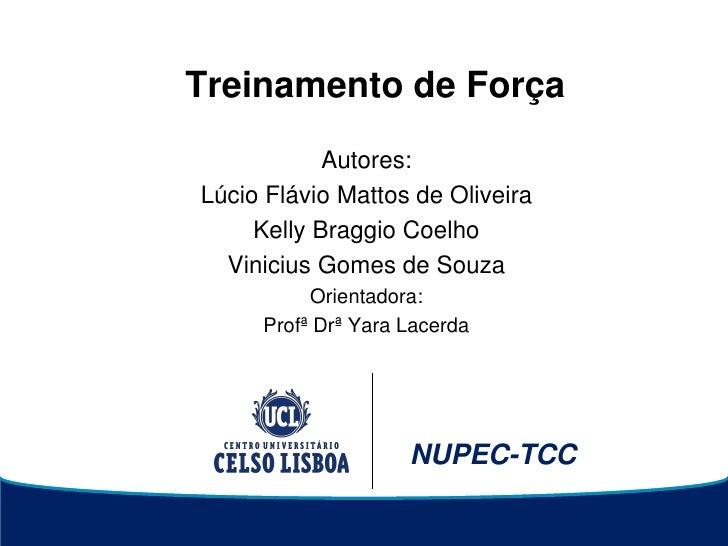 Treinamento de Força            Autores:Lúcio Flávio Mattos de Oliveira     Kelly Braggio Coelho  Vinicius Gomes de Souza ...