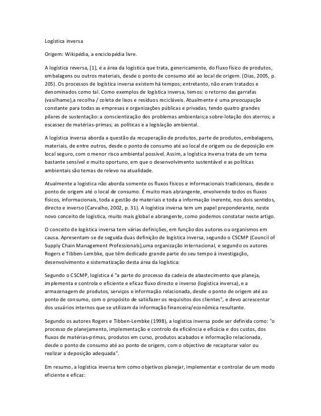 Logística inversaOrigem: Wikipédia, a enciclopédia livre.A logística reversa, [1], é a área da logística que trata, generi...