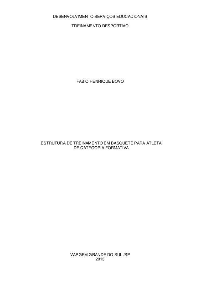 DESENVOLVIMENTO SERVIÇOS EDUCACIONAIS TREINAMENTO DESPORTIVO FABIO HENRIQUE BOVO ESTRUTURA DE TREINAMENTO EM BASQUETE PARA...