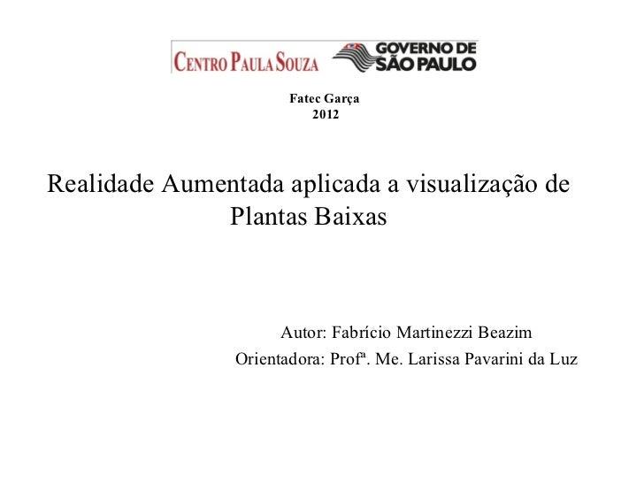 Fatec Garça                           2012Realidade Aumentada aplicada a visualização de              Plantas Baixas      ...