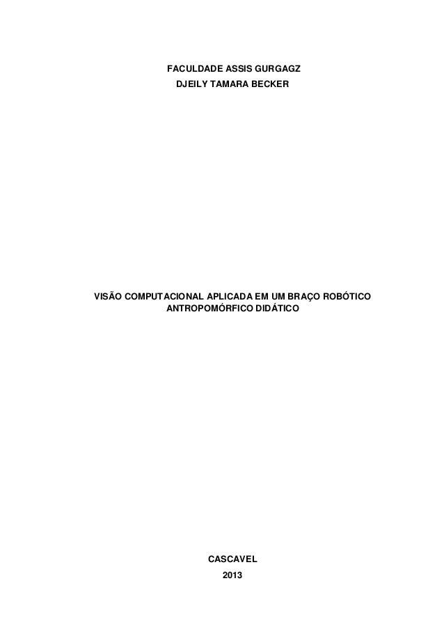 FACULDADE ASSIS GURGAGZ DJEILY TAMARA BECKER VISÃO COMPUTACIONAL APLICADA EM UM BRAÇO ROBÓTICO ANTROPOMÓRFICO DIDÁTICO CAS...