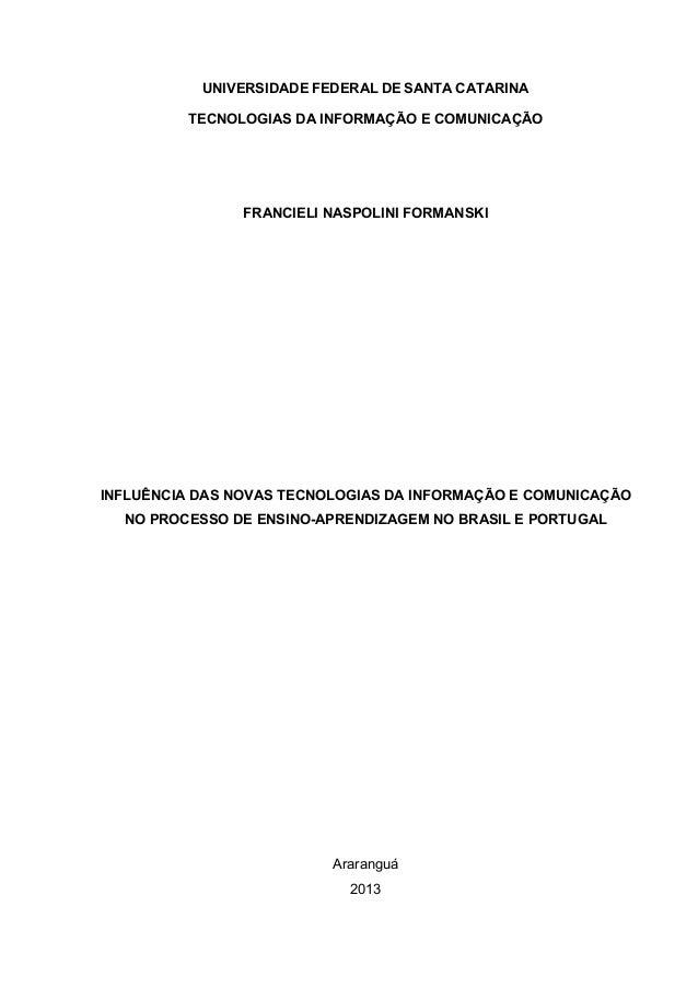 UNIVERSIDADE FEDERAL DE SANTA CATARINA TECNOLOGIAS DA INFORMAÇÃO E COMUNICAÇÃO  FRANCIELI NASPOLINI FORMANSKI  INFLUÊNCIA ...