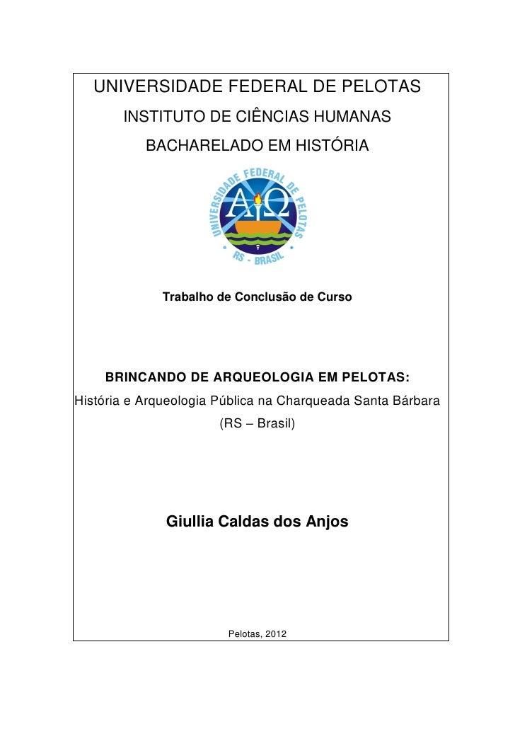 UNIVERSIDADE FEDERAL DE PELOTAS       INSTITUTO DE CIÊNCIAS HUMANAS           BACHARELADO EM HISTÓRIA             Trabalho...