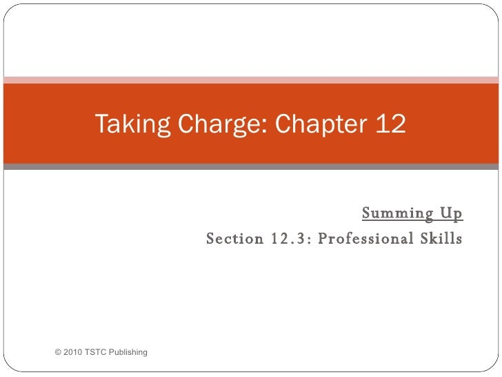 Summing Up Section 12.3: Professional Skills Taking Charge: Chapter 12 © 2010 TSTC Publishing