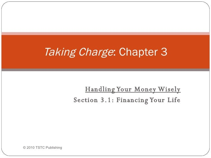 Handling Your Money Wisely Section 3.1: Financing Your Life Taking Charge : Chapter 3 ©  2010 TSTC Publishing