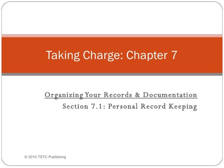 Organizing Your Records & Documentation Section 7.1: Personal Record Keeping Taking Charge: Chapter 7 ©  2010 TSTC Publish...