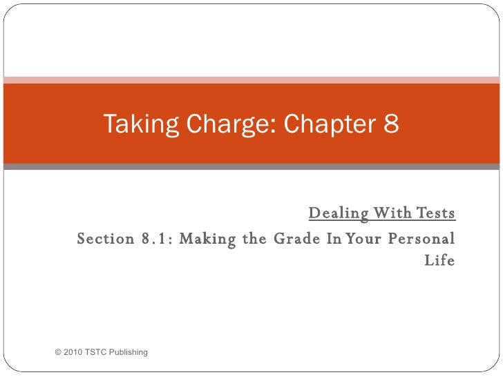 Dealing With Tests Section 8.1: Making the Grade In Your Personal Life Taking Charge: Chapter 8 ©  2010 TSTC Publishing