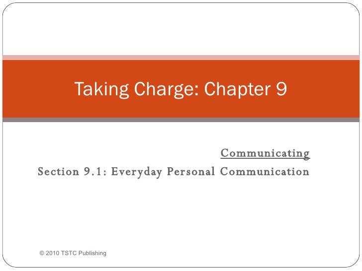 Communicating Section 9.1: Everyday Personal Communication Taking Charge: Chapter 9 ©  2010 TSTC Publishing