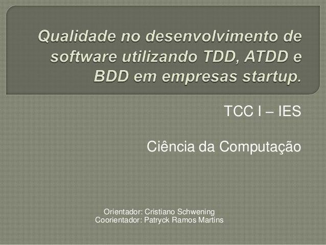 TCC I – IESCiência da ComputaçãoOrientador: Cristiano SchweningCoorientador: Patryck Ramos Martins