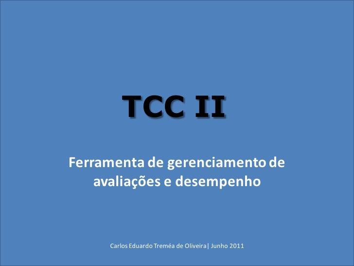 TCC IIFerramenta de gerenciamento de    avaliações e desempenho     Carlos Eduardo Treméa de Oliveira| Junho 2011