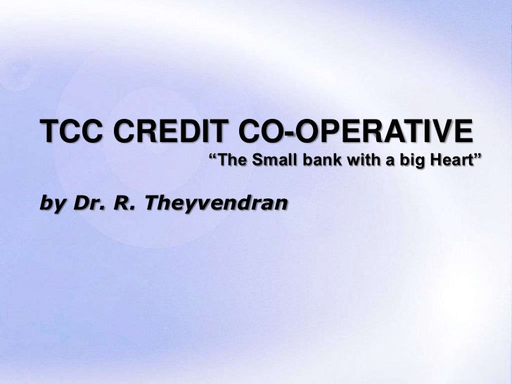 """TCC CREDIT CO-OPERATIVE              """"The Small bank with a big Heart""""by Dr. R. Theyvendran                               ..."""