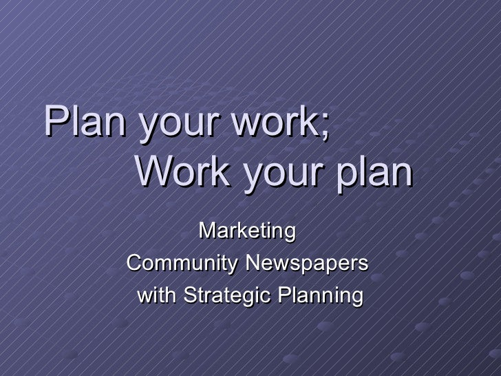 Plan your work;  Work your plan Marketing  Community Newspapers  with Strategic Planning
