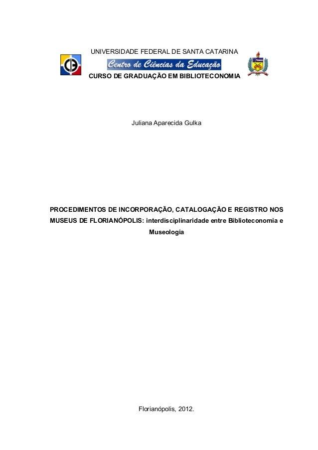 UNIVERSIDADE FEDERAL DE SANTA CATARINA           CURSO DE GRADUAÇÃO EM BIBLIOTECONOMIA                        Juliana Apar...