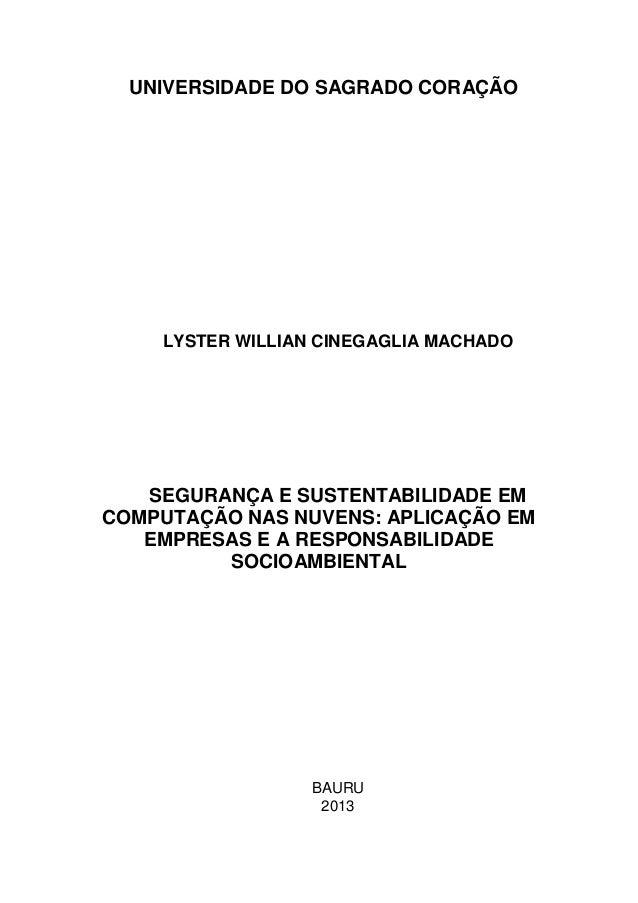 UNIVERSIDADE DO SAGRADO CORAÇÃO LYSTER WILLIAN CINEGAGLIA MACHADO SEGURANÇA E SUSTENTABILIDADE EM COMPUTAÇÃO NAS NUVENS: A...