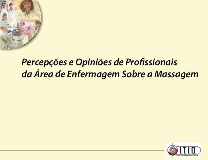 Percepções e Opiniões de Profissionaisda Área de Enfermagem Sobre a Massagem