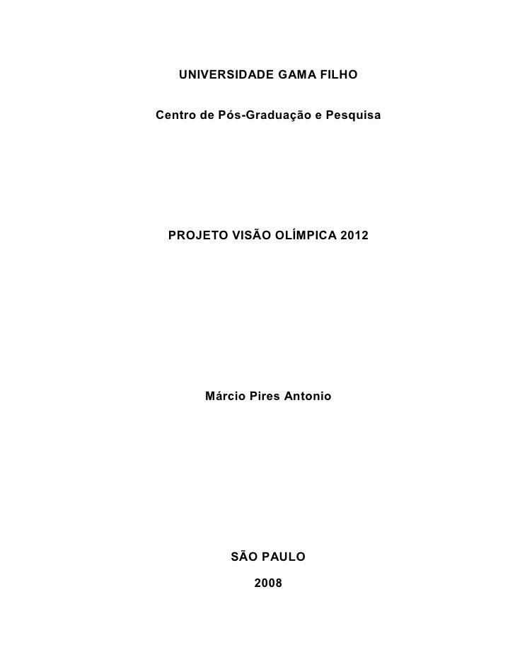 UNIVERSIDADE GAMA FILHOCentro de Pós-Graduação e Pesquisa PROJETO VISÃO OLÍMPICA 2012       Márcio Pires Antonio          ...