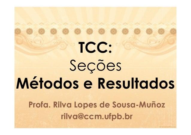 TCC:      SeçõesMétodos e Resultados Profa. Profa. Rilva Lopes de Sousa-Muñoz                       Sousa-           rilva...