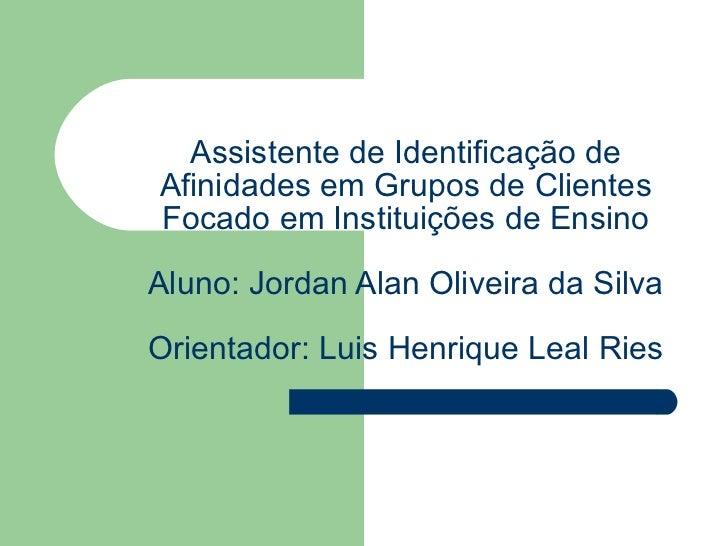 Assistente de Identificação de Afinidades em Grupos de Clientes Focado em Instituições de Ensino Aluno: Jordan Alan Olivei...