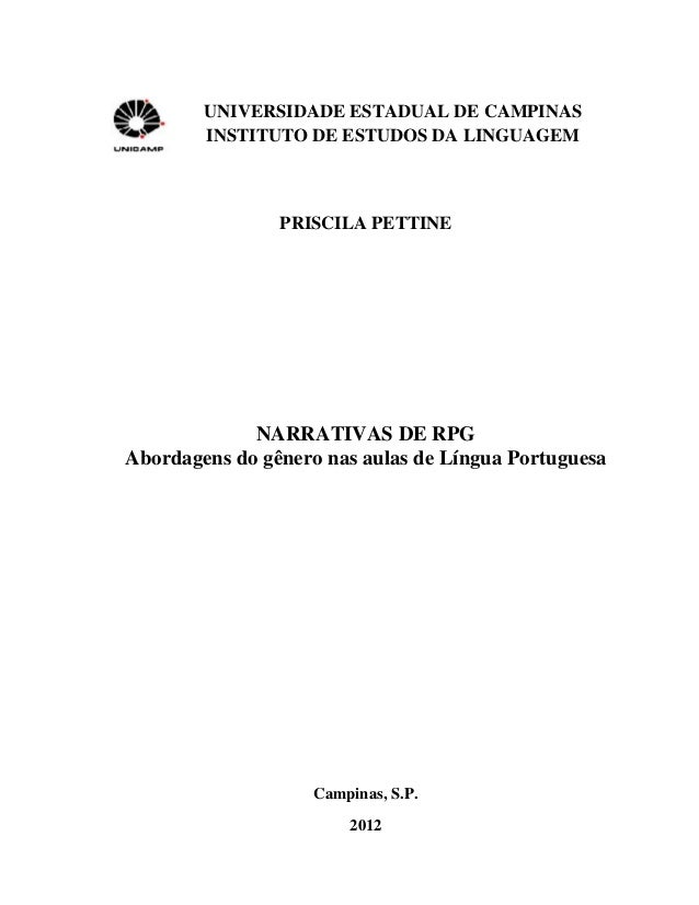 UNIVERSIDADE ESTADUAL DE CAMPINAS INSTITUTO DE ESTUDOS DA LINGUAGEM PRISCILA PETTINE NARRATIVAS DE RPG Abordagens do gêner...